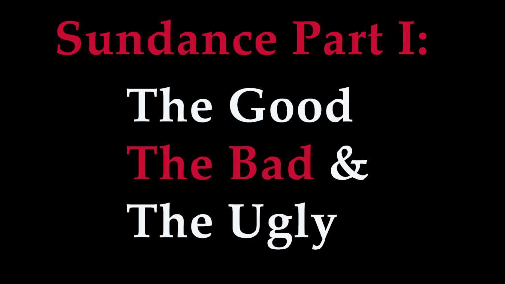 Sundance good bad and ugle part I