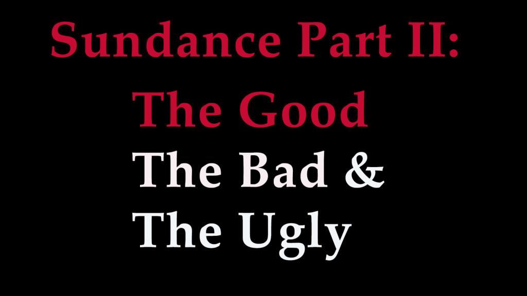 Sundance good bad and ugle part II